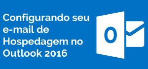 Configurando seu e-mail de Hospedagem Cpanel no Outlook 2016